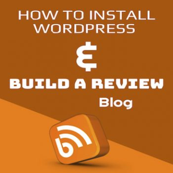 How To Install WordPress AndBuild A Review Blog