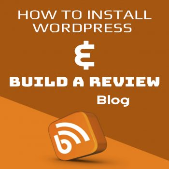 How To Install WordPress & Build A Review Blog