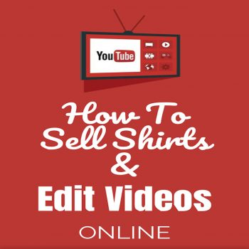 How To Sell Shirts & Edit Videos Online