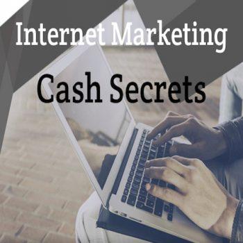 Internet Marketing Cash Secrets