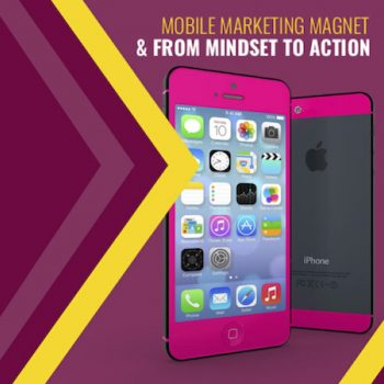Mobile Marketing Magnet & From Mindset To Action