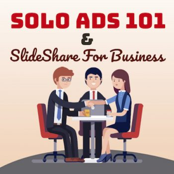 Solo Ads 101 & SlideShare For Business