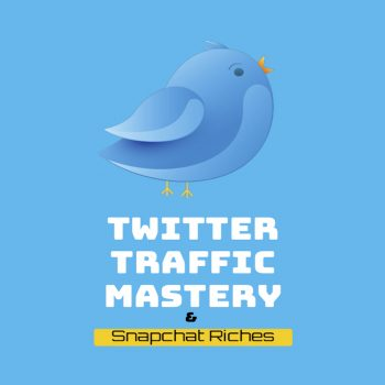 Twitter Traffic Mastery & Snapchat Riches